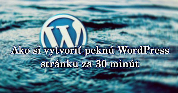 Ako si vytvoriť elegantnú WordPress stránku za 30 minút