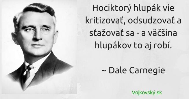 Dale Carnegie - Hociktorý hlupák vie kritizovať, odsudzovať a sťažovať sa - a väčšina hlupákov to aj robí.