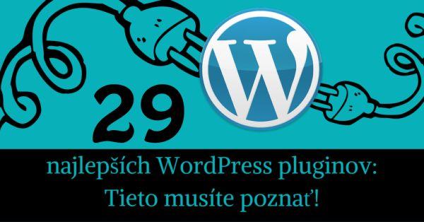 29 najlepších WordPress pluginov: Tieto musíte poznať!