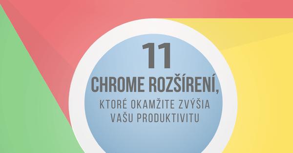 11 Chrome rozšírení, ktoré okamžite zvýšia vašu produktivitu