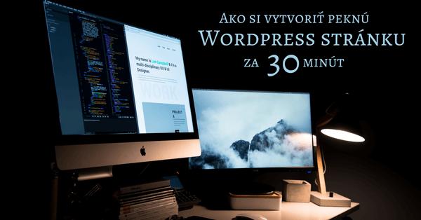 Ako si vytvoriť peknú WordPress stránku za 30 minút