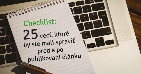Checklist: 25 vecí, ktoré by ste mali spraviť pred a po publikovaní článku